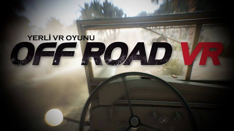 Yerli VR oyunu Off-Road VR'den dünyada ses getirecek özellikler!