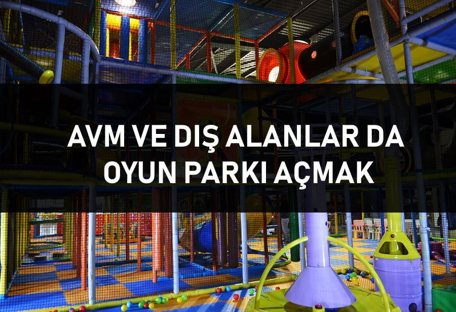 Oyun Parkı Açmak istiyorum diyorsanız, Detaylar 2021