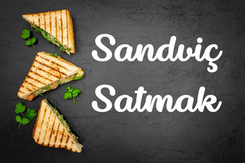 Seyyar Sandviç Satmak Para Kazandırır Mı? Sandviç Satma işi 2021