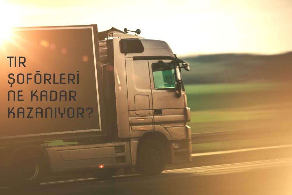 Tır Şoförü Ne Kadar Kazanır? Tırcılar, Tır Sahipleri Maaşları 2021