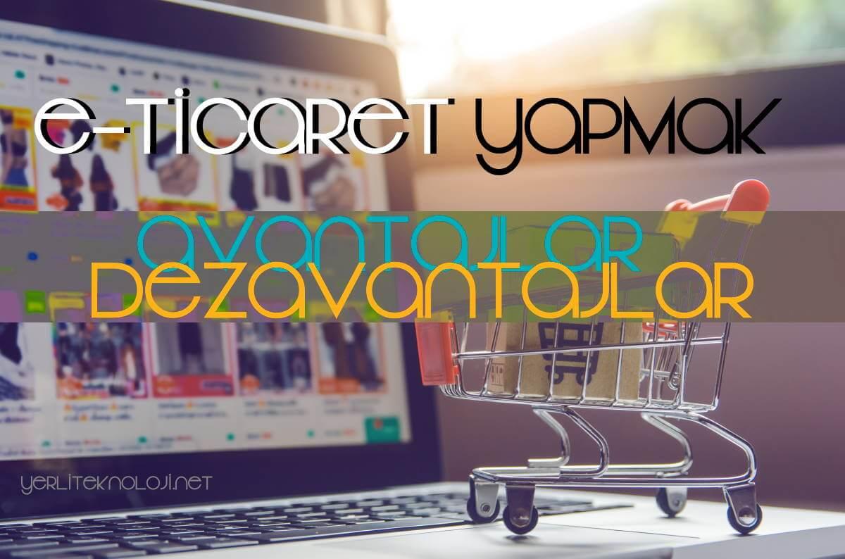 Eticaret yapmak ve eticaret sitesi kurmak! Avantajları/Dezavantajları 2021